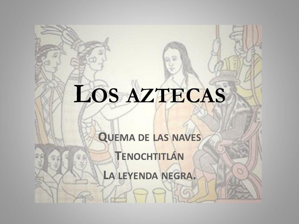 Quema de las naves Tenochtitlán La leyenda negra.