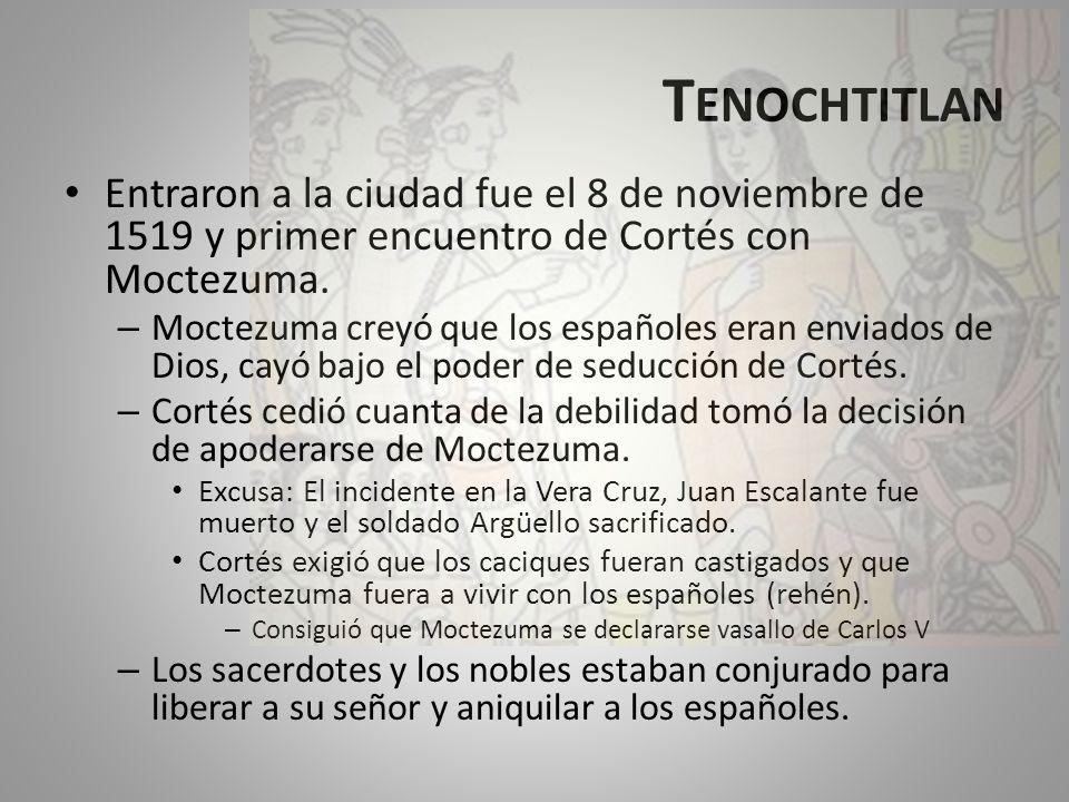 Tenochtitlan Entraron a la ciudad fue el 8 de noviembre de 1519 y primer encuentro de Cortés con Moctezuma.