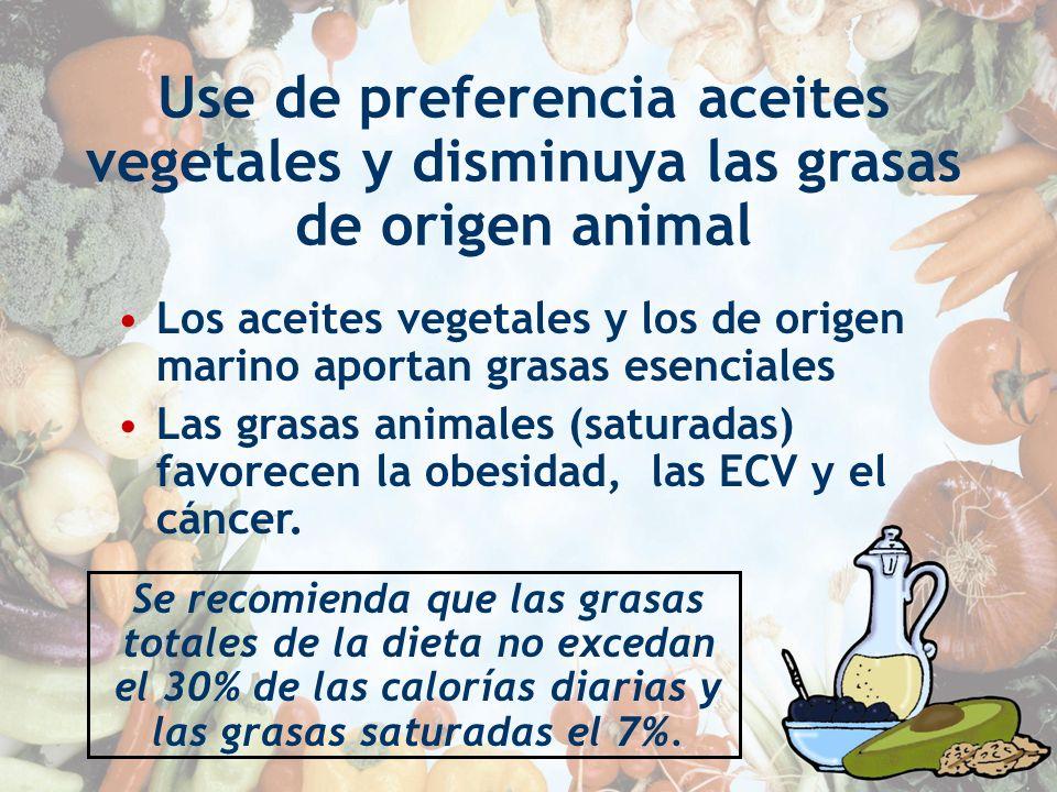 Use de preferencia aceites vegetales y disminuya las grasas