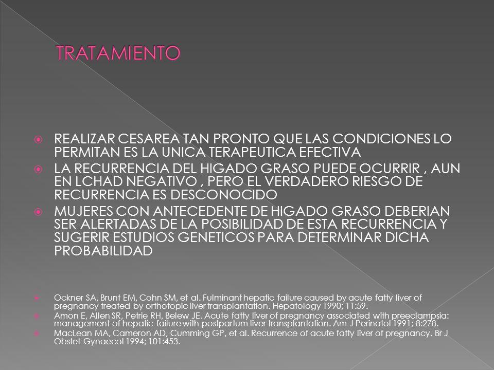 TRATAMIENTO REALIZAR CESAREA TAN PRONTO QUE LAS CONDICIONES LO PERMITAN ES LA UNICA TERAPEUTICA EFECTIVA.