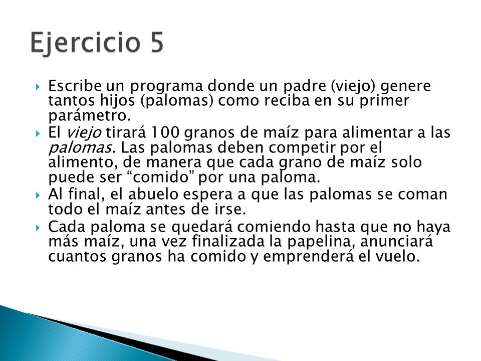Ejercicio 5 Escribe un programa donde un padre (viejo) genere tantos hijos (palomas) como reciba en su primer parámetro.