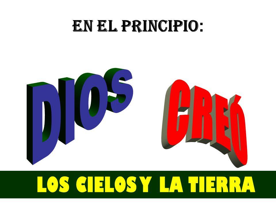 EN EL PRINCIPIO: DIOS CREÓ LOS CIELOS Y LA TIERRA