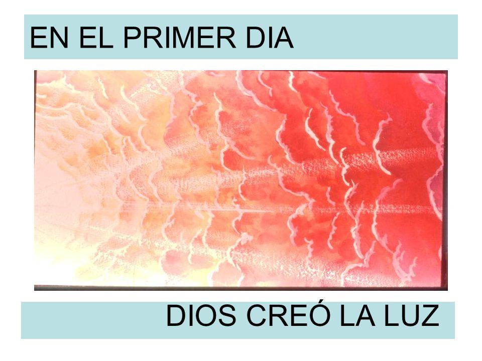 EN EL PRIMER DIA DIOS CREÓ LA LUZ