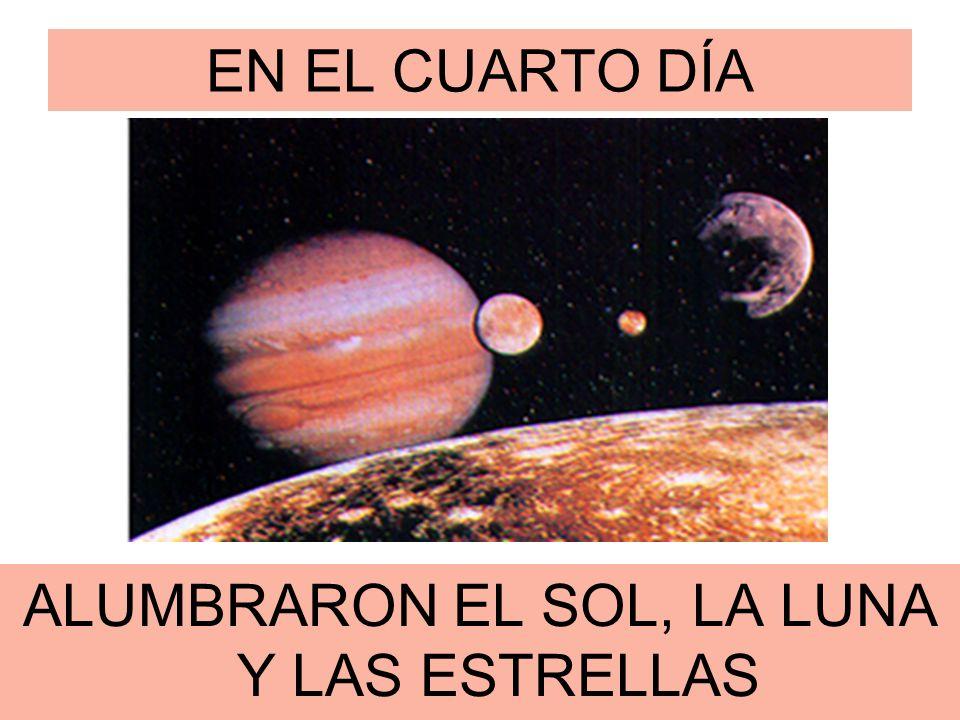 ALUMBRARON EL SOL, LA LUNA Y LAS ESTRELLAS