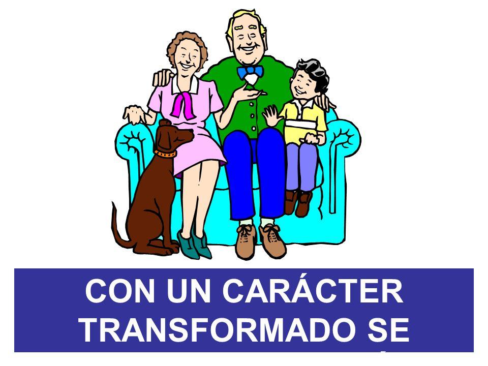 CON UN CARÁCTER TRANSFORMADO SE LOGRA LA ARMONÍA FAMILIAR