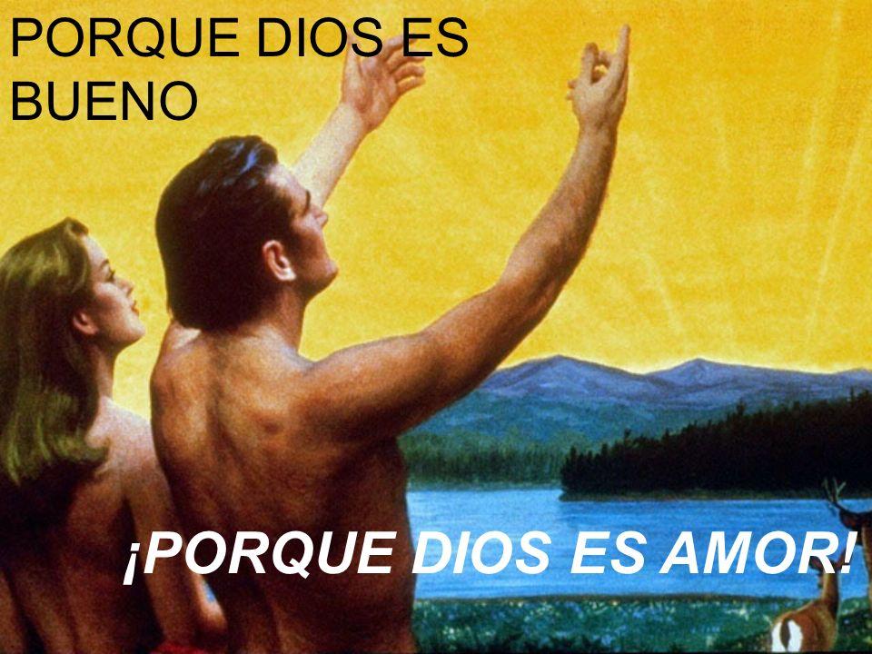 PORQUE DIOS ES BUENO ¡PORQUE DIOS ES AMOR!