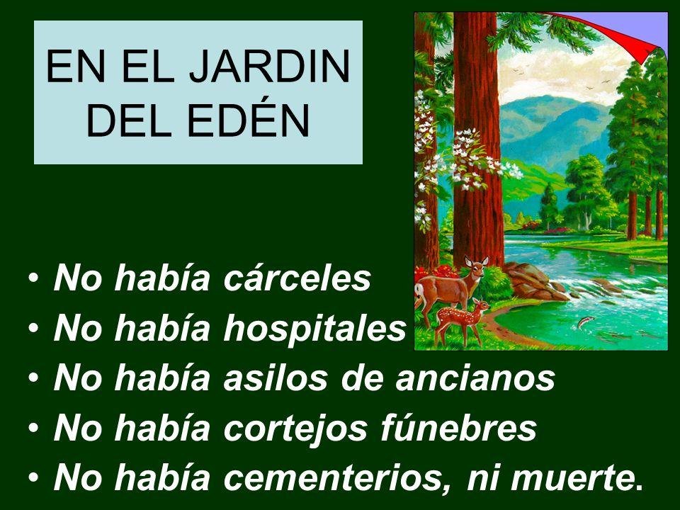 EN EL JARDIN DEL EDÉN No había cárceles No había hospitales