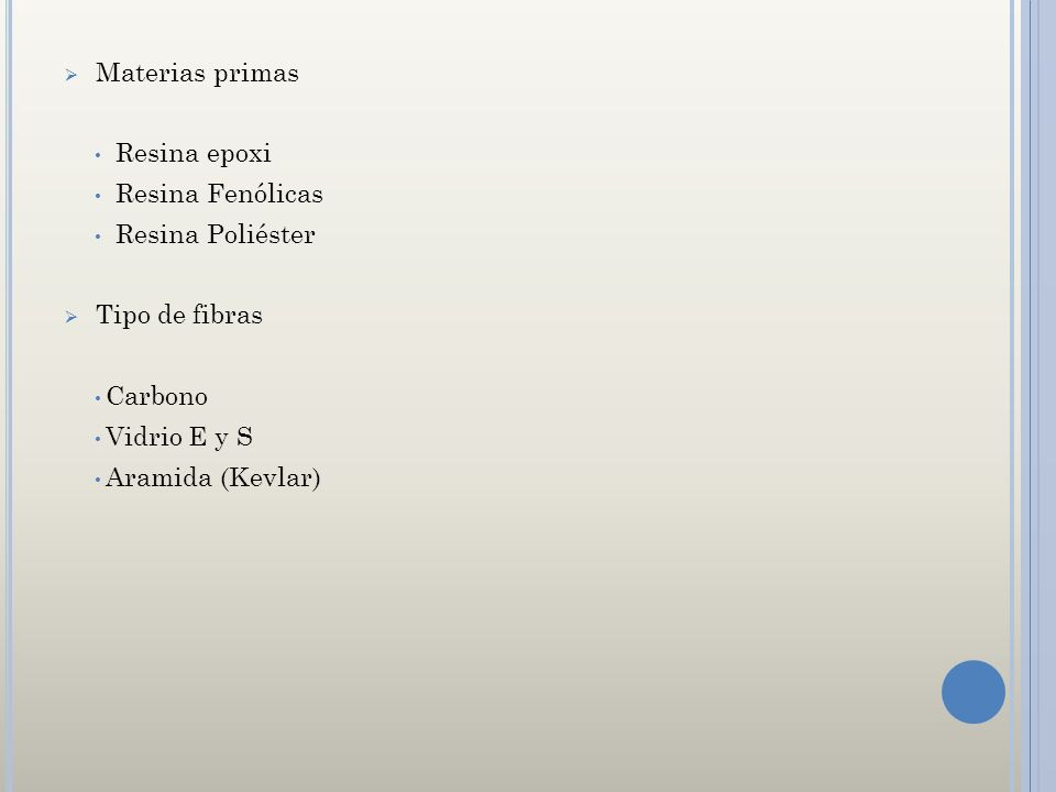 Materias primas Resina epoxi. Resina Fenólicas. Resina Poliéster. Tipo de fibras. Carbono. Vidrio E y S.