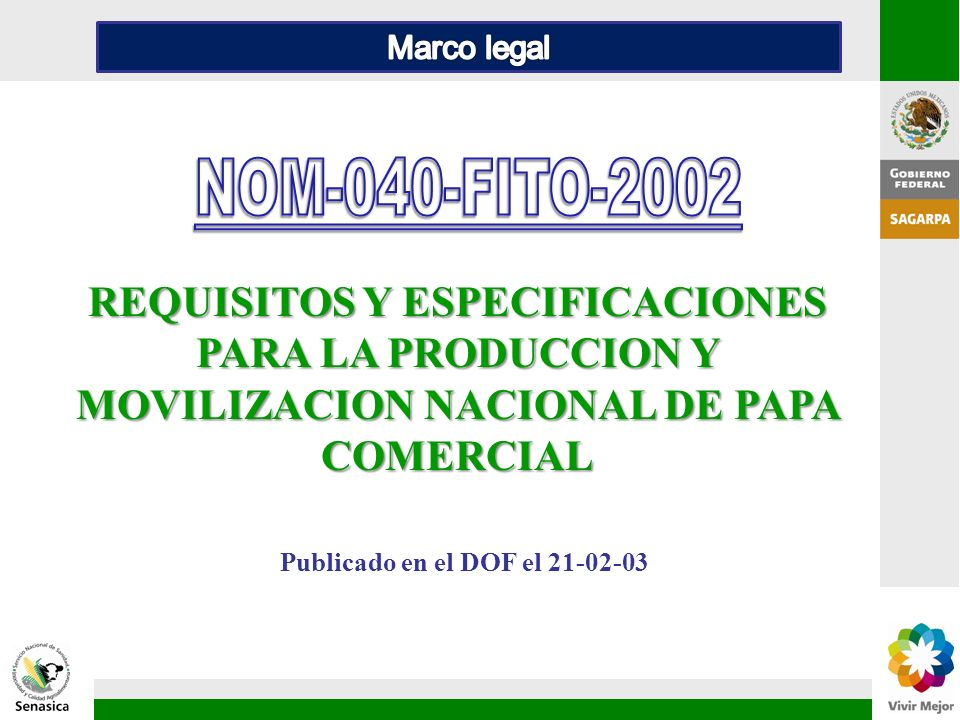 Marco legal NOM-040-FITO-2002. REQUISITOS Y ESPECIFICACIONES PARA LA PRODUCCION Y MOVILIZACION NACIONAL DE PAPA COMERCIAL.