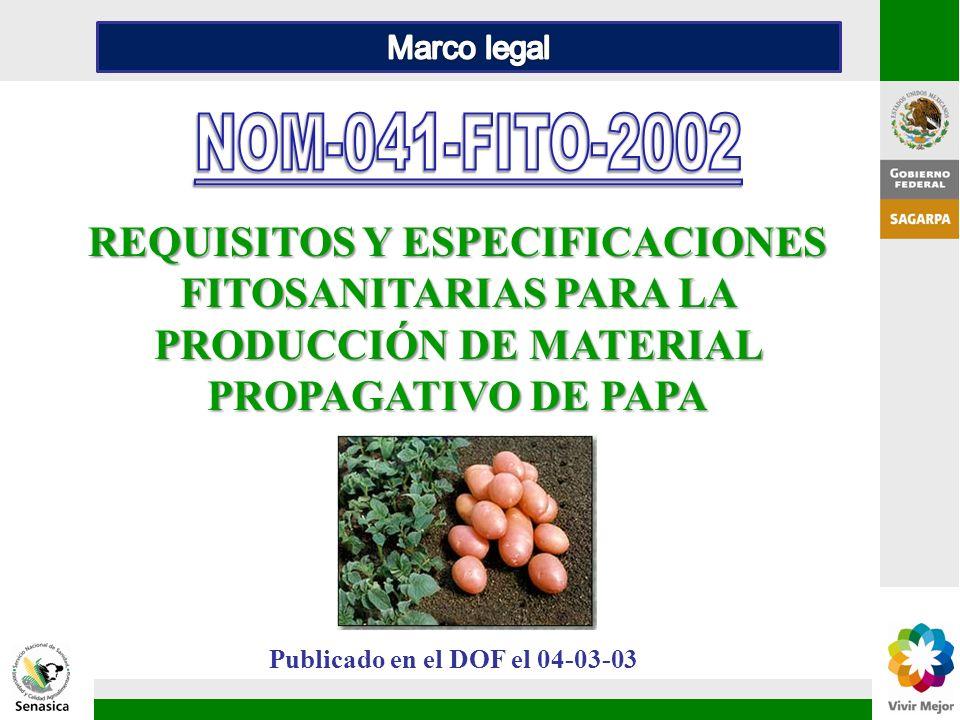 Marco legal NOM-041-FITO-2002. REQUISITOS Y ESPECIFICACIONES FITOSANITARIAS PARA LA PRODUCCIÓN DE MATERIAL PROPAGATIVO DE PAPA.