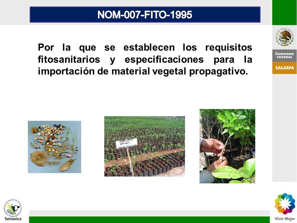 NOM-007-FITO-1995 Por la que se establecen los requisitos fitosanitarios y especificaciones para la importación de material vegetal propagativo.