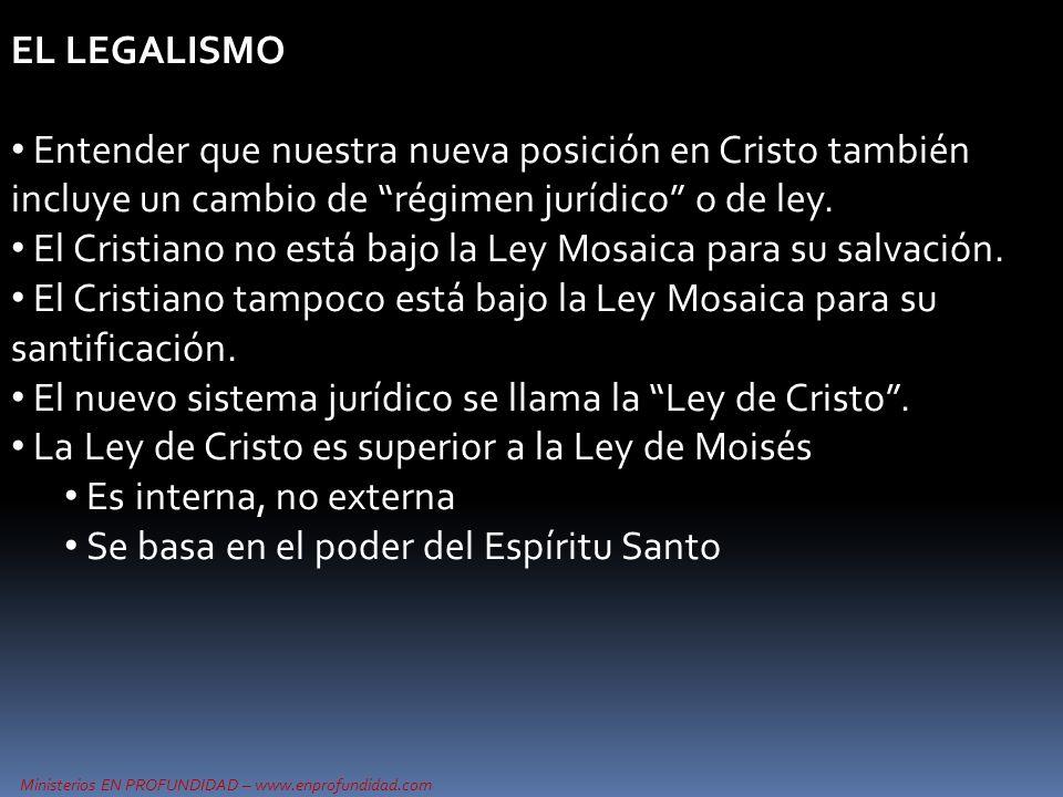 EL LEGALISMO Entender que nuestra nueva posición en Cristo también incluye un cambio de régimen jurídico o de ley.