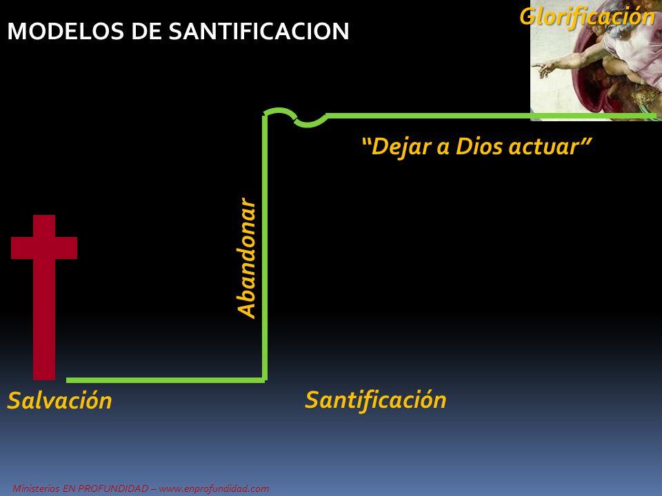 Glorificación MODELOS DE SANTIFICACION Dejar a Dios actuar Abandonar Salvación Santificación
