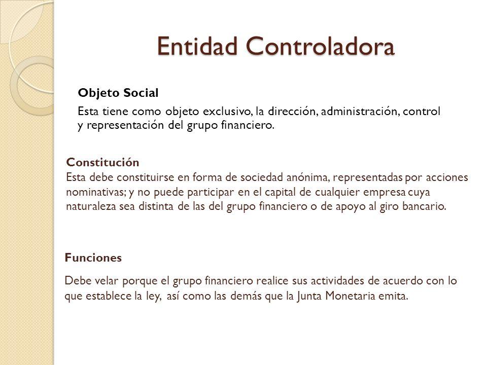 Entidad Controladora Objeto Social. Esta tiene como objeto exclusivo, la dirección, administración, control y representación del grupo financiero.