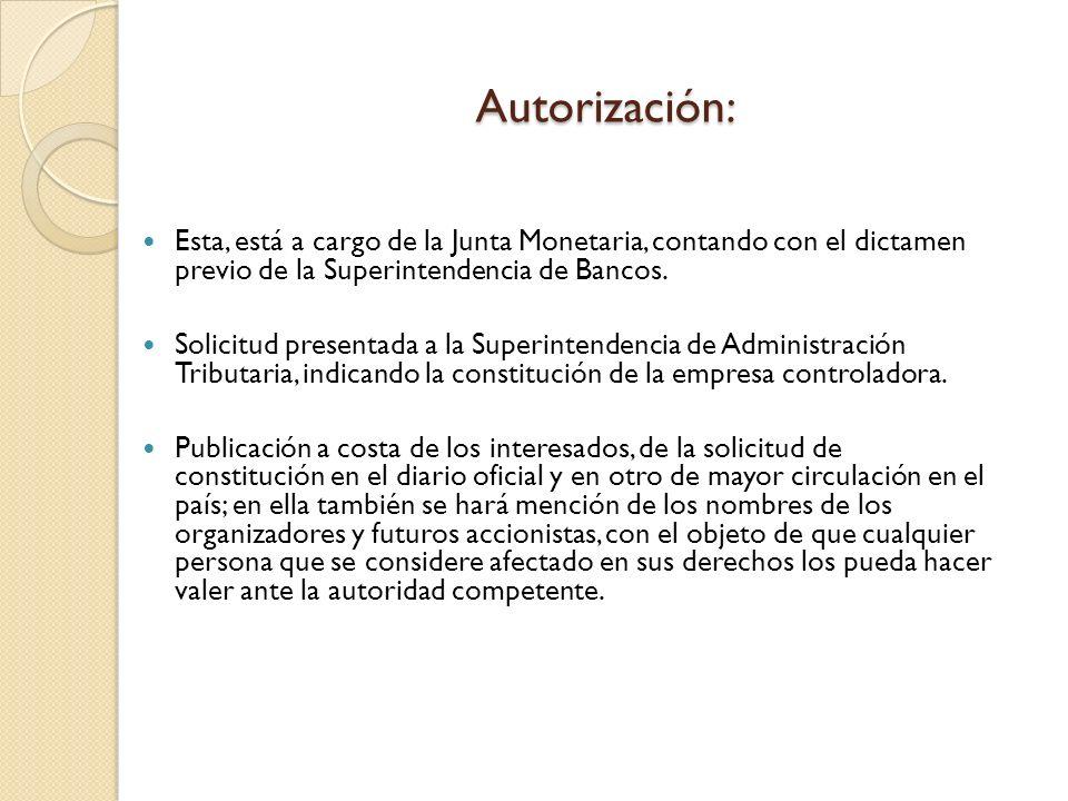Autorización: Esta, está a cargo de la Junta Monetaria, contando con el dictamen previo de la Superintendencia de Bancos.