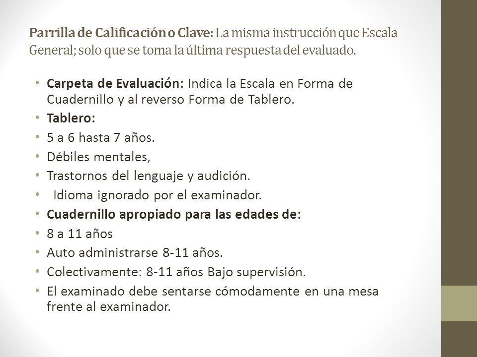 Parrilla de Calificación o Clave: La misma instrucción que Escala General; solo que se toma la última respuesta del evaluado.