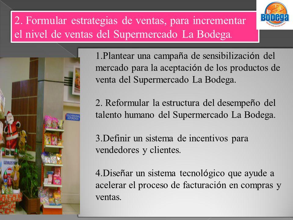 2. Formular estrategias de ventas, para incrementar el nivel de ventas del Supermercado La Bodega.