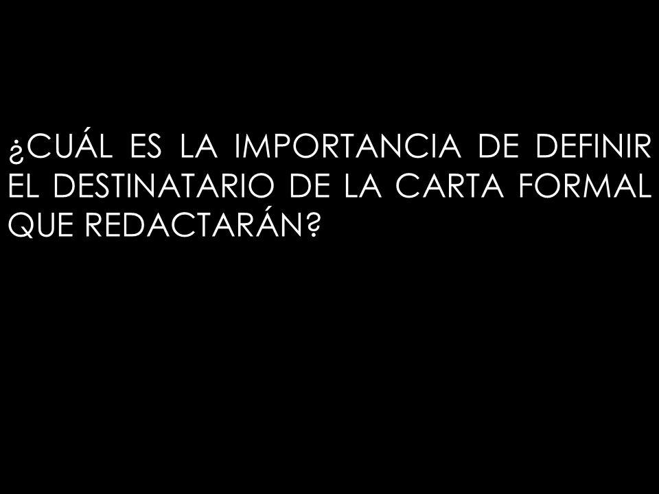 ¿CUÁL ES LA IMPORTANCIA DE DEFINIR EL DESTINATARIO DE LA CARTA FORMAL QUE REDACTARÁN