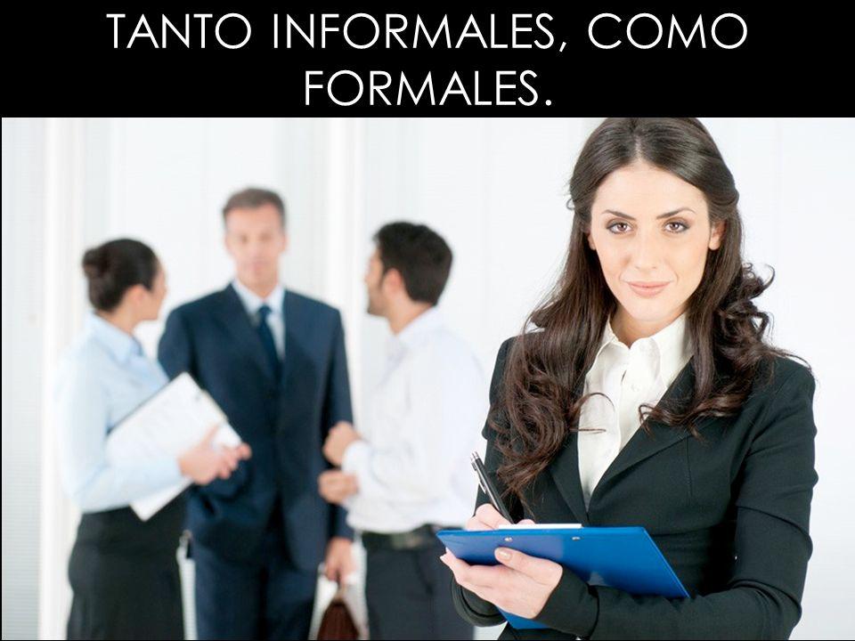 TANTO INFORMALES, COMO FORMALES.