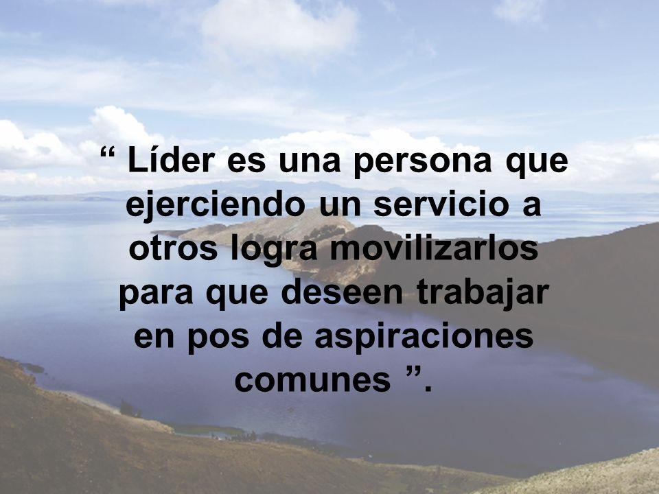 Líder es una persona que ejerciendo un servicio a otros logra movilizarlos para que deseen trabajar en pos de aspiraciones comunes .