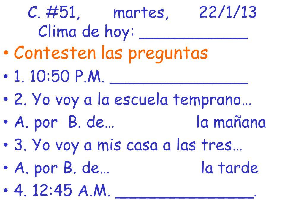 C. #51, martes, 22/1/13 Clima de hoy: ___________