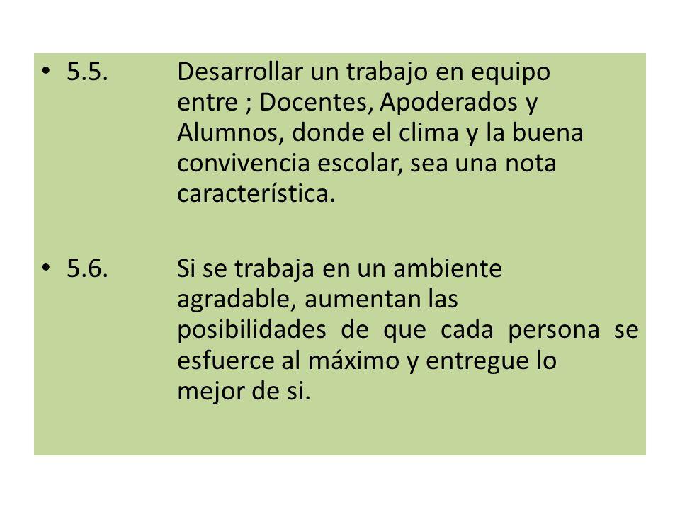 5. 5. Desarrollar un trabajo en equipo. entre ; Docentes, Apoderados y
