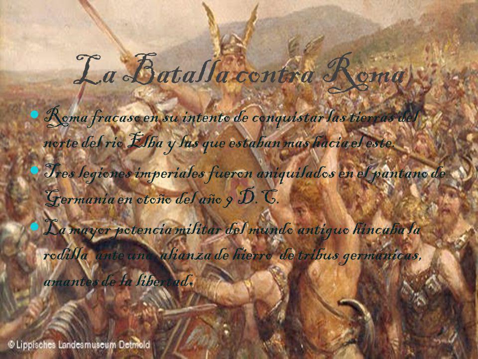 La Batalla contra RomaRoma fracaso en su intento de conquistar las tierras del norte del rio Elba y las que estaban mas hacia el este.