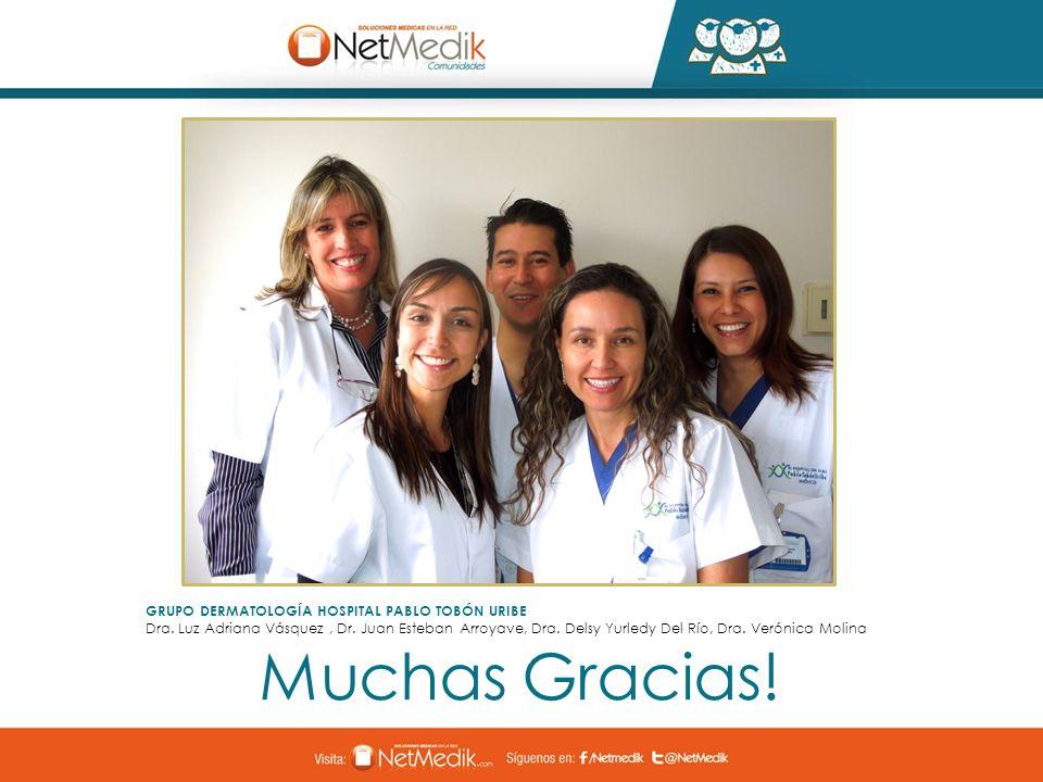 Muchas Gracias! GRUPO DERMATOLOGÍA HOSPITAL PABLO TOBÓN URIBE