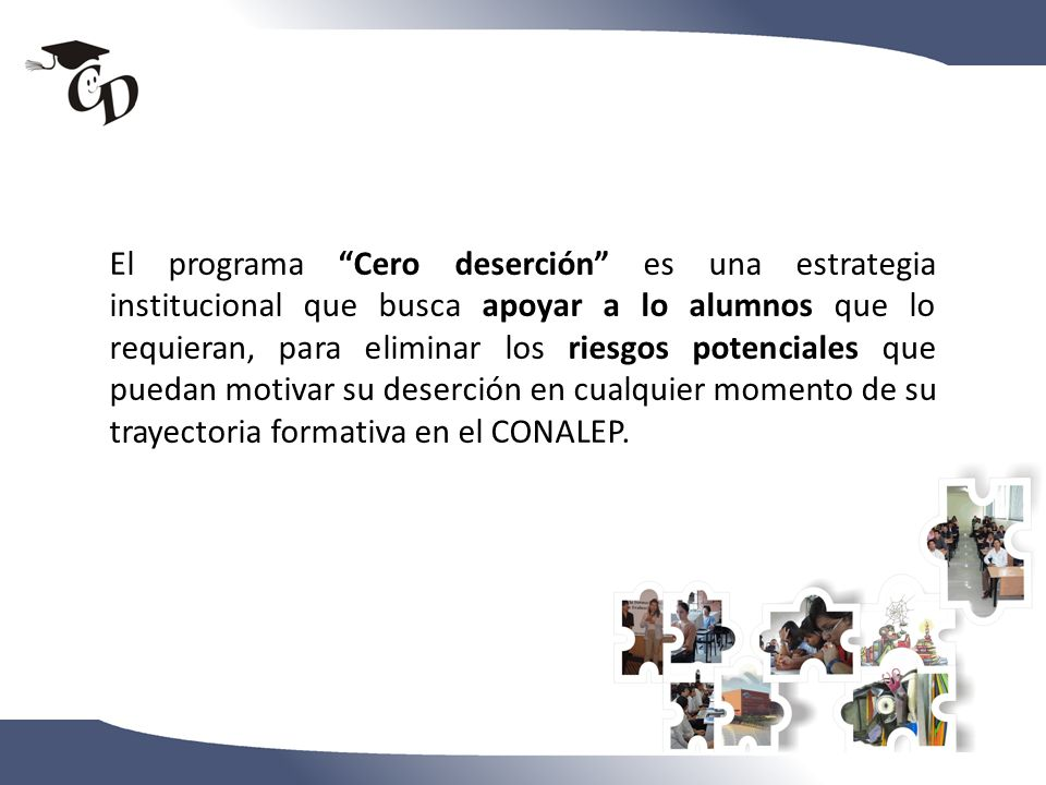 El programa Cero deserción es una estrategia institucional que busca apoyar a lo alumnos que lo requieran, para eliminar los riesgos potenciales que puedan motivar su deserción en cualquier momento de su trayectoria formativa en el CONALEP.