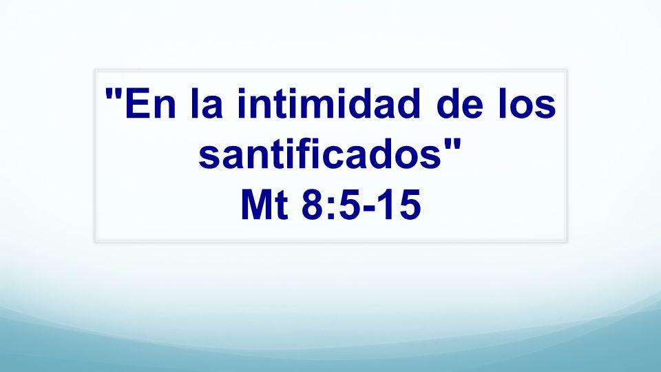 En la intimidad de los santificados Mt 8:5-15