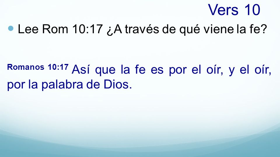 Vers 10 Lee Rom 10:17 ¿A través de qué viene la fe
