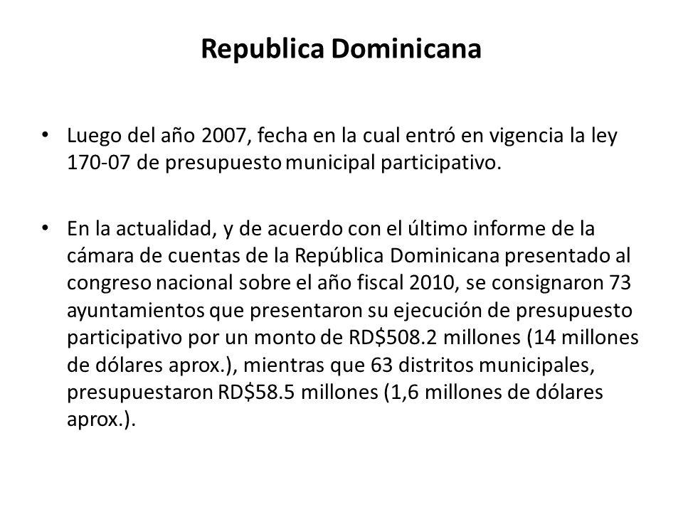 Republica Dominicana Luego del año 2007, fecha en la cual entró en vigencia la ley 170-07 de presupuesto municipal participativo.