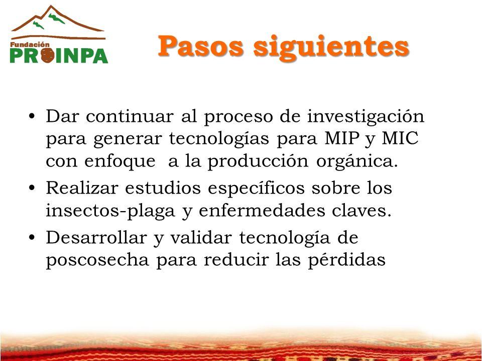 Pasos siguientes Dar continuar al proceso de investigación para generar tecnologías para MIP y MIC con enfoque a la producción orgánica.