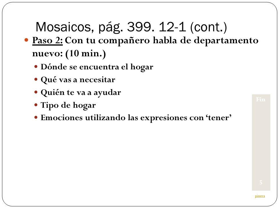 Mosaicos, pág. 399. 12-1 (cont.) Paso 2: Con tu compañero habla de departamento nuevo: (10 min.) Dónde se encuentra el hogar.