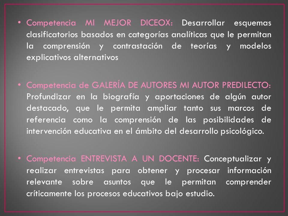 Competencia MI MEJOR DICEOX: Desarrollar esquemas clasificatorios basados en categorías analíticas que le permitan la comprensión y contrastación de teorías y modelos explicativos alternativos