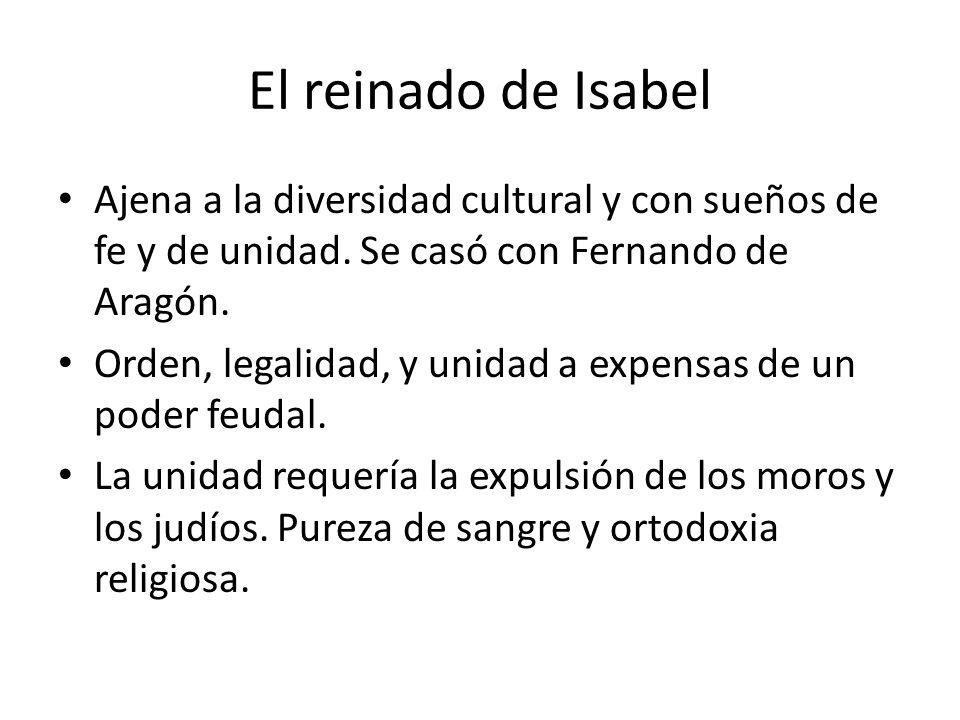 El reinado de Isabel Ajena a la diversidad cultural y con sueños de fe y de unidad. Se casó con Fernando de Aragón.