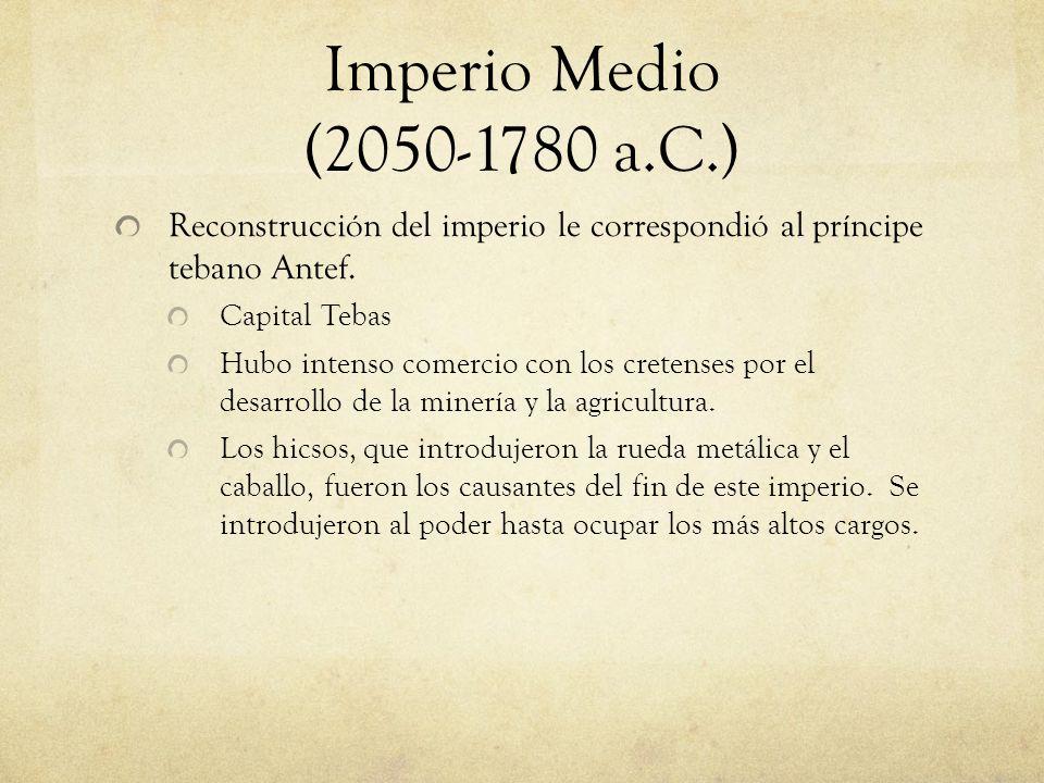 Imperio Medio (2050-1780 a.C.) Reconstrucción del imperio le correspondió al príncipe tebano Antef.