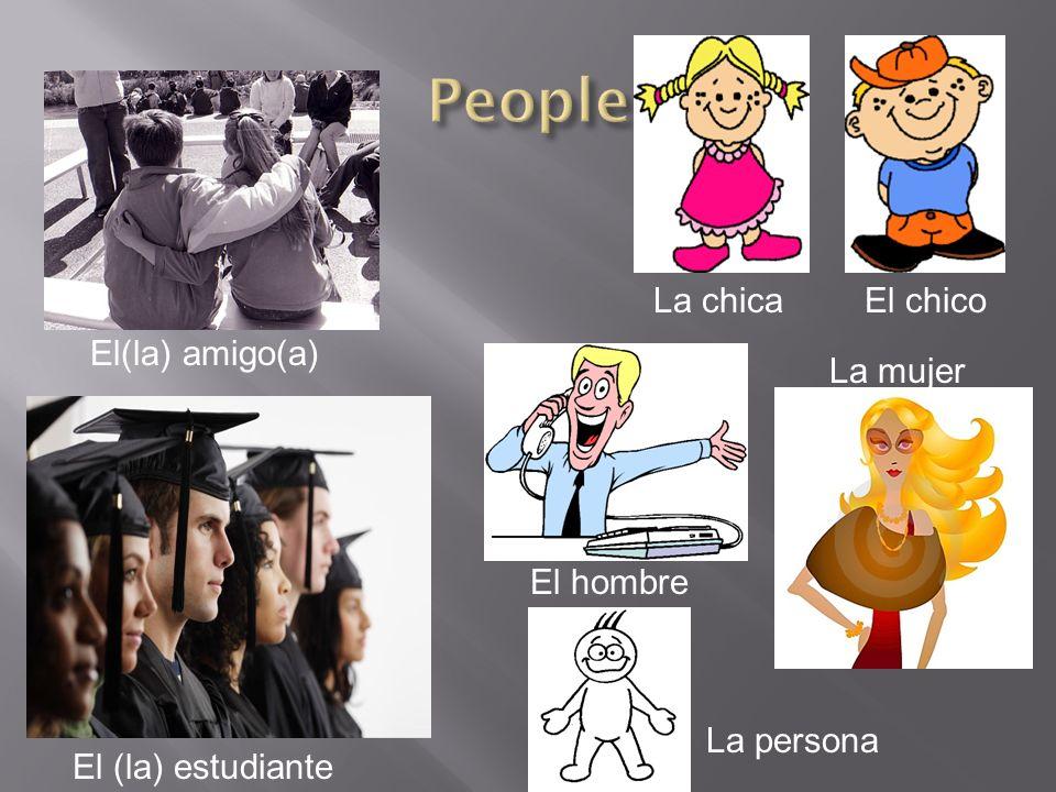 People La chica El chico El(la) amigo(a) La mujer El hombre La persona