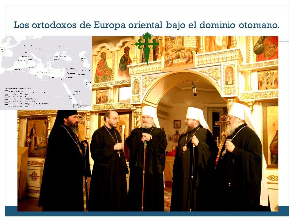 Los ortodoxos de Europa oriental bajo el dominio otomano.