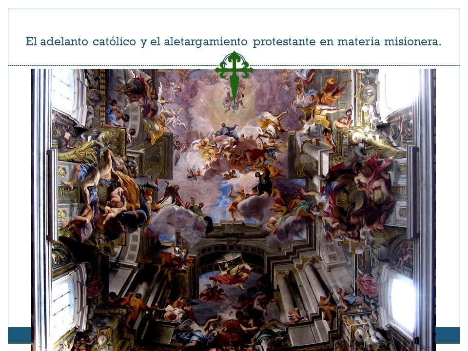 El adelanto católico y el aletargamiento protestante en materia misionera.
