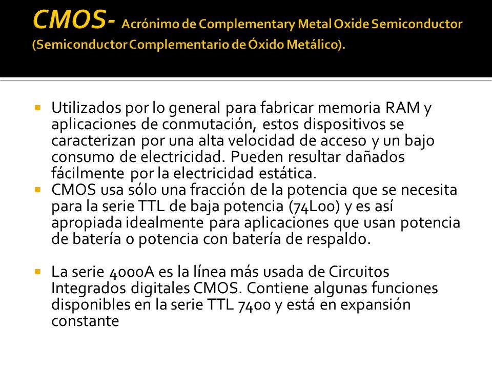 CMOS- Acrónimo de Complementary Metal Oxide Semiconductor (Semiconductor Complementario de Óxido Metálico).