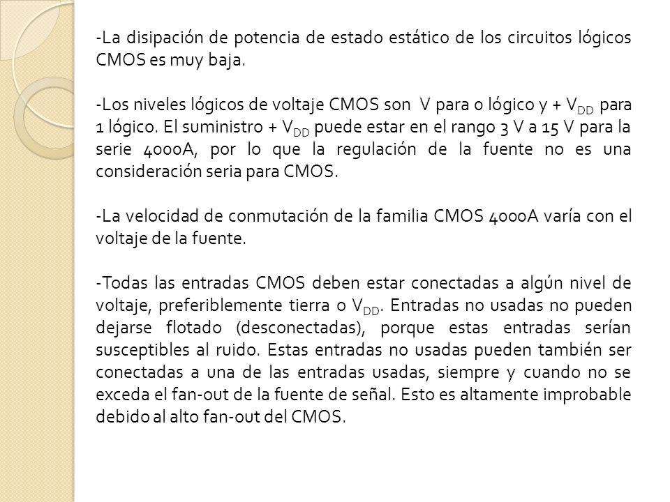 -La disipación de potencia de estado estático de los circuitos lógicos CMOS es muy baja.