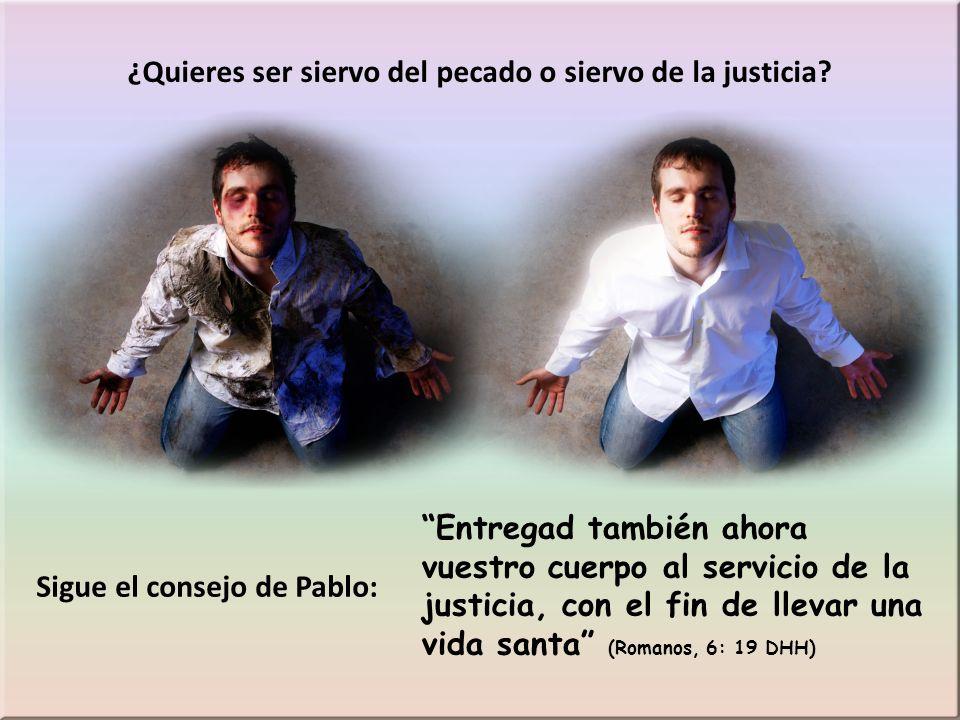 ¿Quieres ser siervo del pecado o siervo de la justicia