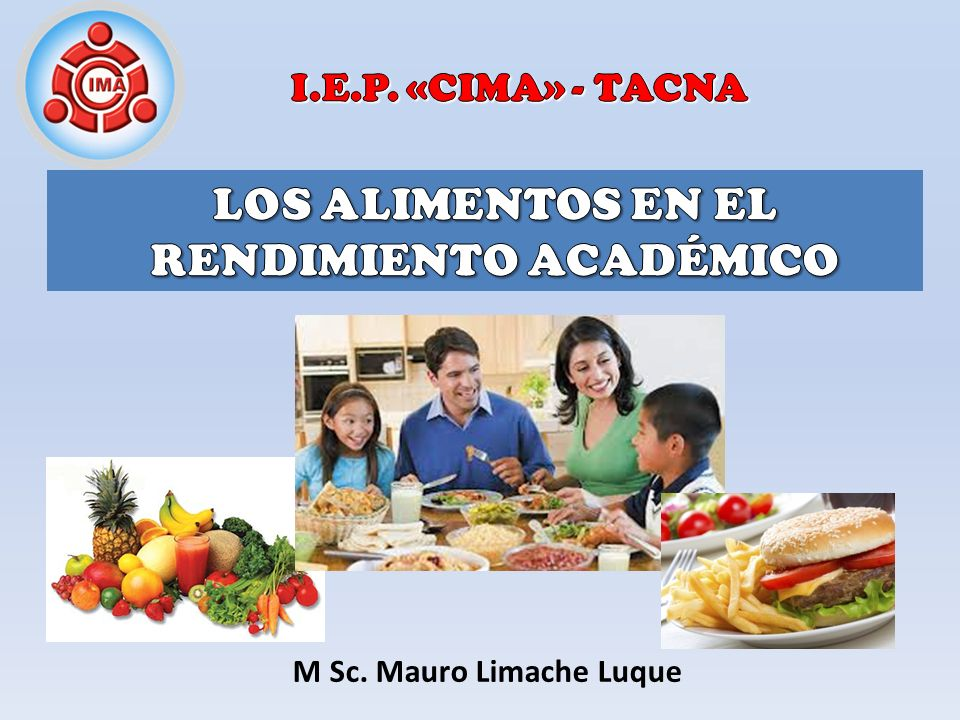 LOS ALIMENTOS EN EL RENDIMIENTO ACADÉMICO M Sc. Mauro Limache Luque