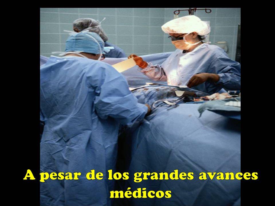 A pesar de los grandes avances médicos