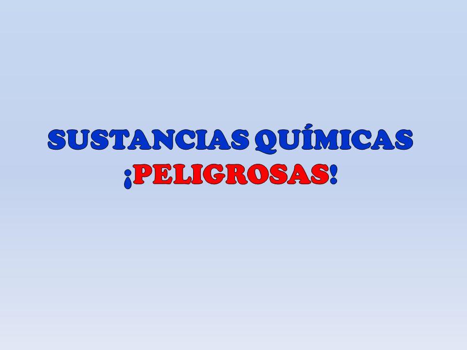 SUSTANCIAS QUÍMICAS ¡PELIGROSAS!