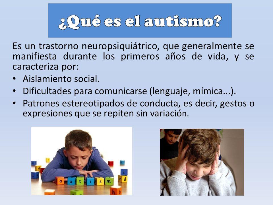 ¿Qué es el autismo Es un trastorno neuropsiquiátrico, que generalmente se manifiesta durante los primeros años de vida, y se caracteriza por: