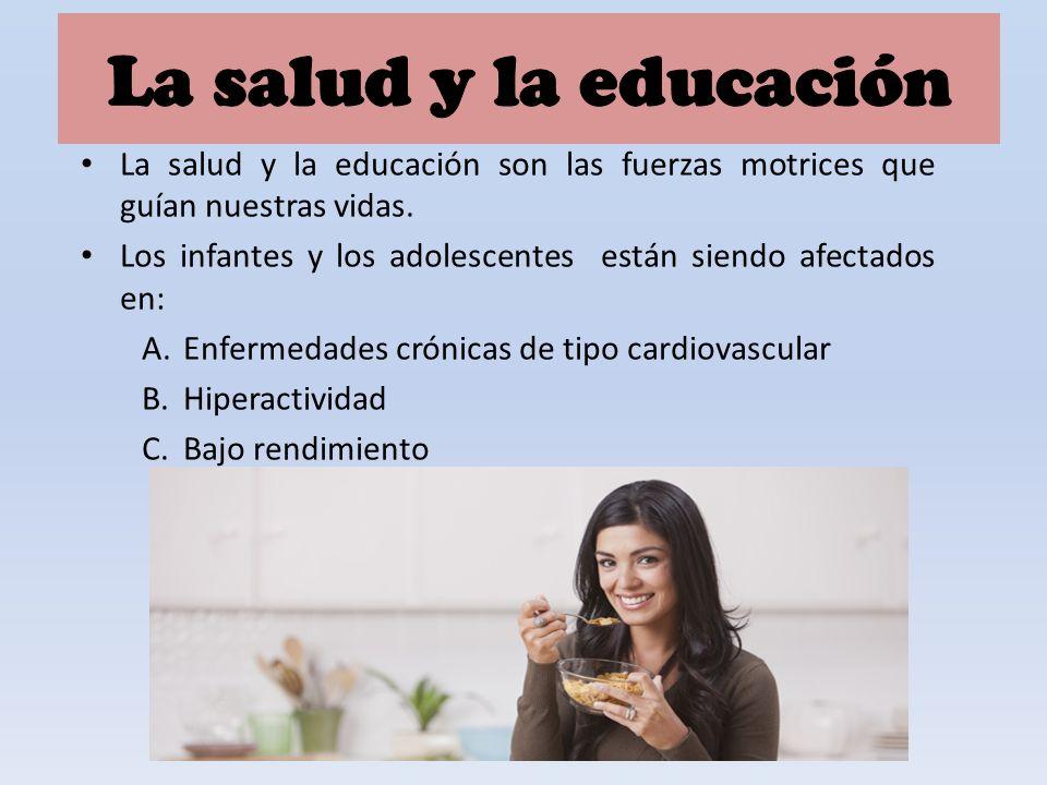 La salud y la educación La salud y la educación son las fuerzas motrices que guían nuestras vidas.