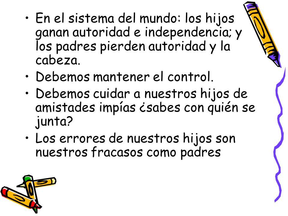 En el sistema del mundo: los hijos ganan autoridad e independencia; y los padres pierden autoridad y la cabeza.