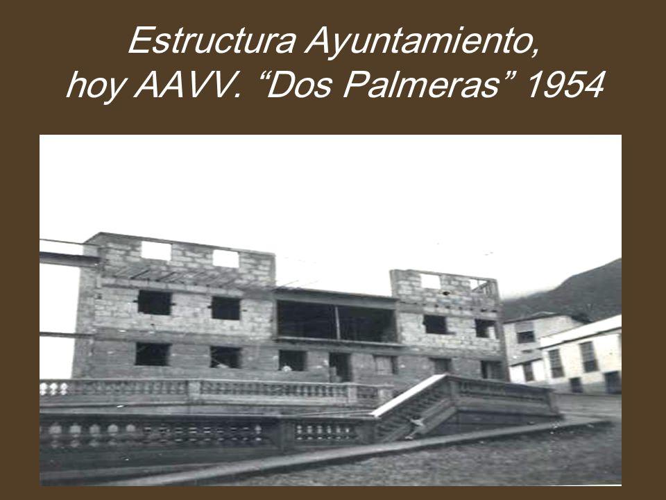 Estructura Ayuntamiento, hoy AAVV. Dos Palmeras 1954